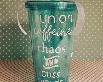 I Run On Caffeine, Chaos and Cuss Words
