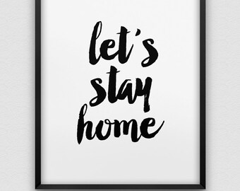 let's stay home print // black and white typographic home decor // modern wall art // home print