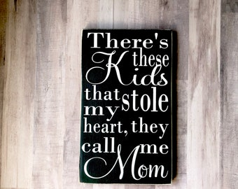 There's These Kids That Stole My Heart They Call Me Mom Black and White Painted Wood Sign, Signs for Mom, Gifts for Mom