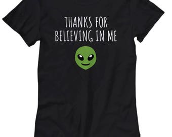 Funny UFO Women's Tee - Thanks For Believing In Me - UFO Hunting - Alien T-Shirt - Extraterrestrial - Ufology Gift - Ufologist Present