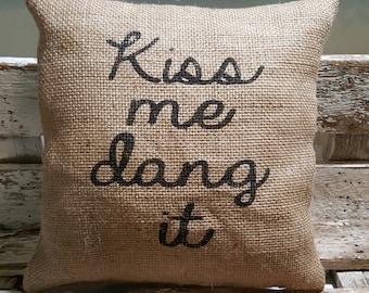 "Kiss me dang it 12"" x 12"" Burlap Stuffed Pillow Rustic Farmhouse Decor Pillow Burlap"