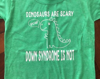 Dinosaurs are scary - Down syndrome is Not - Down syndrome advocacy - awareness - child T-shirt - dinosaurs SHORT sleeve  - Green