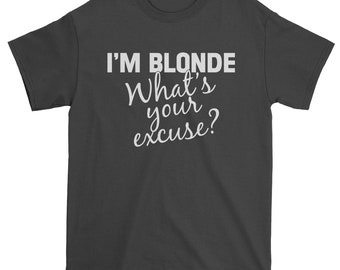 I'm Blonde, What's Your Excuse Mens T-shirt