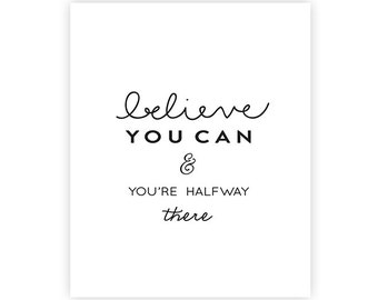 Believe you can and you're halfway there-  INSTANT DOWNLOAD art print - 8x10 inches