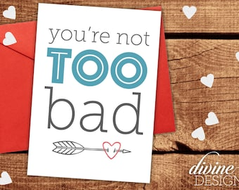 You're not TOO bad - Funny Friend Valentines Day Card - Funny Love Card - Friend Valentine - Sarcastic Love Card