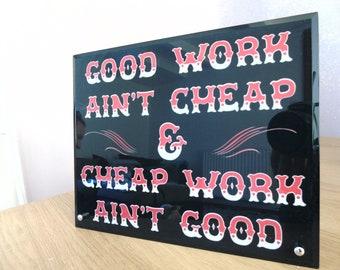 high gloss glass tattoo studio counter sign - good work ain't cheap and cheap work ain't good