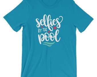 Selfies By The Pool T Shirt, Selfie Shirt, Selfie T-Shirt, Selfie Tee Shirt, Summer Shirt, Pool T Shirt, Pool Tee Shirt