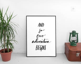 Printable, Instant Download Print, And So Our Adventure Begins, Home Decor, Wall Art
