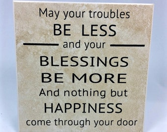 May your troubles be less - saying, quote, 6 x 6 tile with stand, housewarming, new home, Irish saying