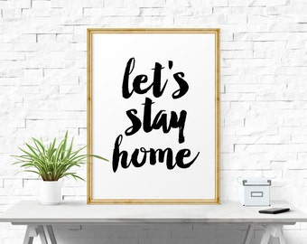Motivational Print, Typography Print, Inspirational Quote, Let's Stay Home, Printable, Digital Poster, Motivational Quote, Bedroom Art