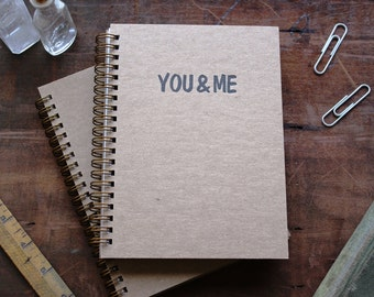 HARD COVER - You & Me - Letter pressed 5.25 x 7.25 inch journal