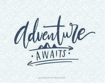 SVG Cuttable Vector - Adventure Awaits - SVG Vector file. Print or Cricut /Sillouette. Motivational Hand Lettered Quote cute calligraphy