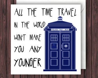Time Travel. Doctor Who Birthday Card. Funny Greetings Card. Geek Blank Card.