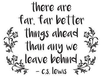 C.S. Lewis - There are far, far better things ahead - Vinyl Wall Decal