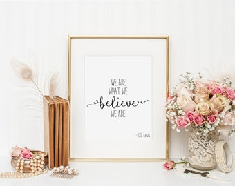 Inspirational Art Print, Motivational Quote - We Are What We Believe We Are, C.S. Lewis Art Quote - Home Art Print, Nursery Art Print