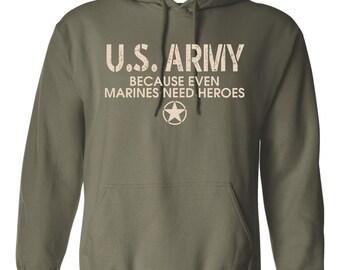 United States U.S. Army Because Even Marines Need Heroes Hoodie Sweatshirt 1802