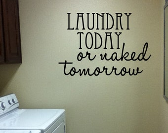 """Laundry Room Laundry Today or Naked tomorrow 17.5""""h x 23""""w"""