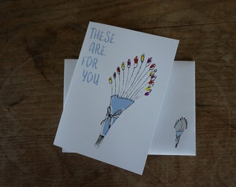 These Are For You // Greetings Card