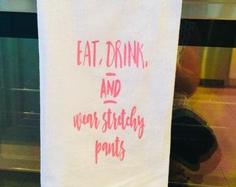FLOUR SACK TOWEL - Kitchen Towel Eat Drink and Wear Stretchy Pants - Kitchen Towel, Handtowel, Glass  drying towel, tea towel