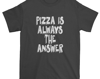Pizza Is Always The Answer Mens T-shirt