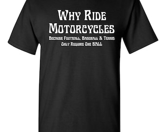 WHY RIDE MOTORCYCES Because Other Sports only Require 1 Ball Men's T- Shirt 1621