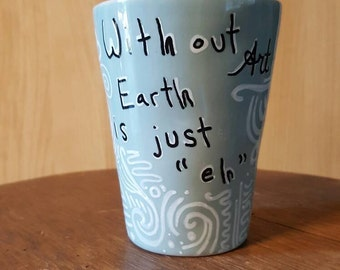 "With out art Earth is just ""eh"" mug"