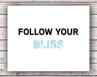 Follow Your Bliss Printable Art Print Instant Digital Download Art Inspirational Motivational Quote Watercolor Typography Wall Art Print