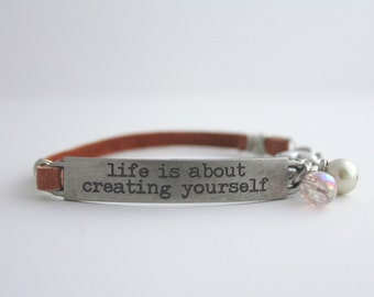 Leather Bracelet, Stamped Jewelry, Inspirational Quote, Life is About Creating Yourself, Creative Quote, Graduate Gift, New Job Gift, Mantra