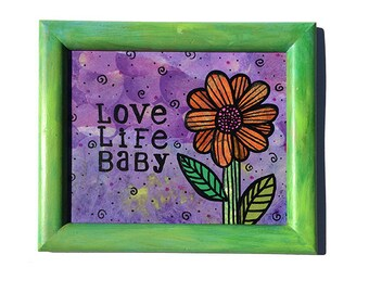 Love Life Baby - Original Mixed Media Art with Inspirational Saying - Positive Affirmation Quote - framed wall art decor