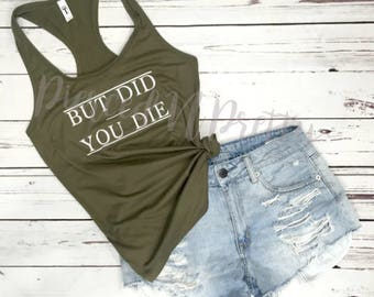 But Did You Die Womens Workout Tank Top Tee Shirt But Did You Die Gym Funny Words Plus Size Bachelorette Road Trip Vacation But Did You Die