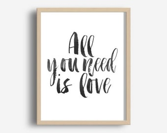 All You Need Is Love Print, Printable Quote, Song Lyrics,  Modern Wall Art, Typography Art, Instant Download, Home Decor, Wall Decor