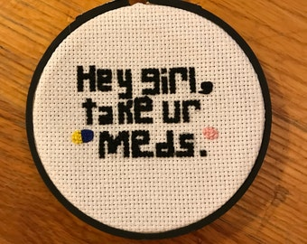 Hey Girl Take Your Meds Cross Stitch
