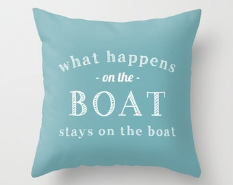 Boat Pillow Cover, What Happens On The Boat Stays on the boat pillow cover, nautical quote blue pillow cover, boat decor, boating gift