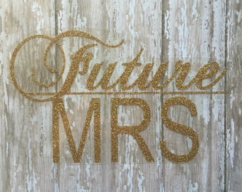 Future Mrs. Iron on Decal/ DIY Future Mrs. Shirt/ Future Mrs./ Future Mrs. T-Shirt Decal/ DIY Bachelorette Party Shirts/ Iron on Decal