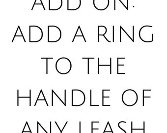 ADD ON: Add a Ring to the Handle/Bottom of Leash