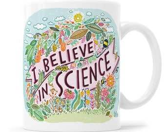 I Believe In Science Nature Mug Save The Trees Science Activist Save The Bees DNA Climate Change She Persisted Science Gift Science Is Real