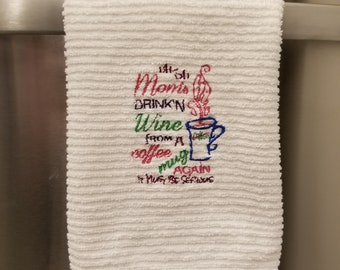 Mom's Drinking Wine From A Coffee Mug Again It Must Be Serious - Bar Mop Dish Towel