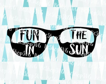 Fun in the Sun SVG, Sunglasses Svg, Summer SVG, Sunshine SVG, Beach Svg, Travel Svg, Vacation Svg, Instant download, Eps - Dxf - Png - Svg