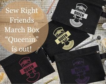 Sew Right Friends - March February Box - Queenin'