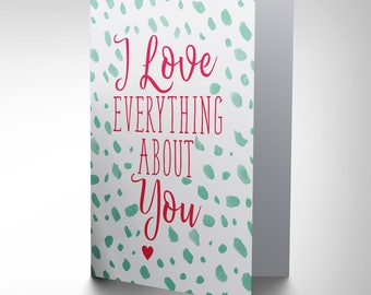 I Love Everything About You / Quote Card / Valentines Card Cp3260