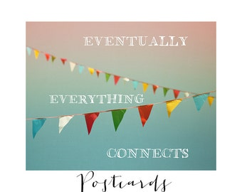 Postcards - Single Card - Blank Cards - Eventually Everything Connects - Banner - Flag - Bunting- Quote - Text  - Water - Inspiration - Love