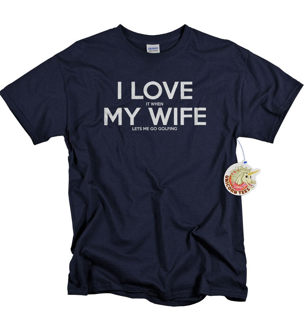 Christmas Gifts for Men - Golf Gifts - Shirt - Husband Gift - I Love It When My Wife Lets Me Go Golfing ®