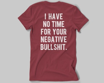 I Have No Time For Your Negative Bulls**t T-shirt- Made in London / Fast Delivery to the Usa , Canada , Australia & Europe !