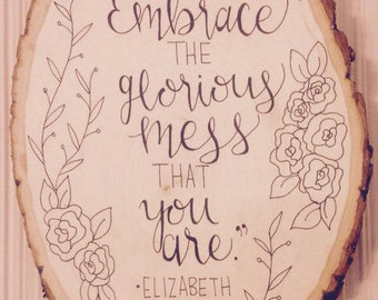 Embrace the Glorious Mess That You Are - Ketut - Wood Slice Art - Basswood - Elizabeth Gilbert - Eat Pray Love - Custom Drawing - Wanderlust