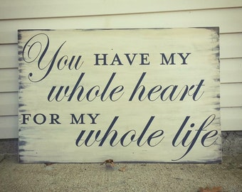 You Have My Whole Heart For My Whole Life Wood Sign, Valetine's Day Gift, Gift for Her, Anniversary Gift