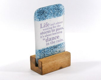 Fused Glass Life isn't about waiting for the storm to pass, it's about learning to dance in the rain, motivational, Gift, dance, storm, rain