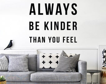 Always be kinder than you feel, Large Inspirational Wall Quotes Wall Words Typography Letters WAL-2254