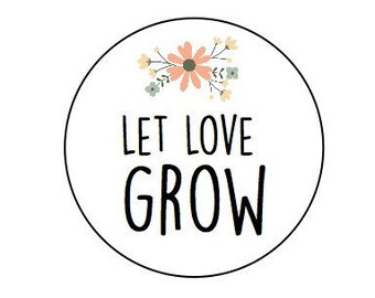 60 Let Love Grow //  Kraft or White round labels/seals - wedding seal 1""