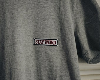 STAY WEIRD SHIRT