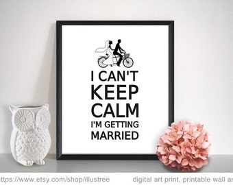 I can't keep calm, I'm getting married, printable wall art, digital art print, 8x10 print, gift for bride, bridal shower, instant download